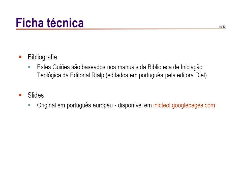 10/10 Ficha técnica  Bibliografia  Estes Guiões são baseados nos manuais da Biblioteca de Iniciação Teológica da Editorial Rialp (editados em portug