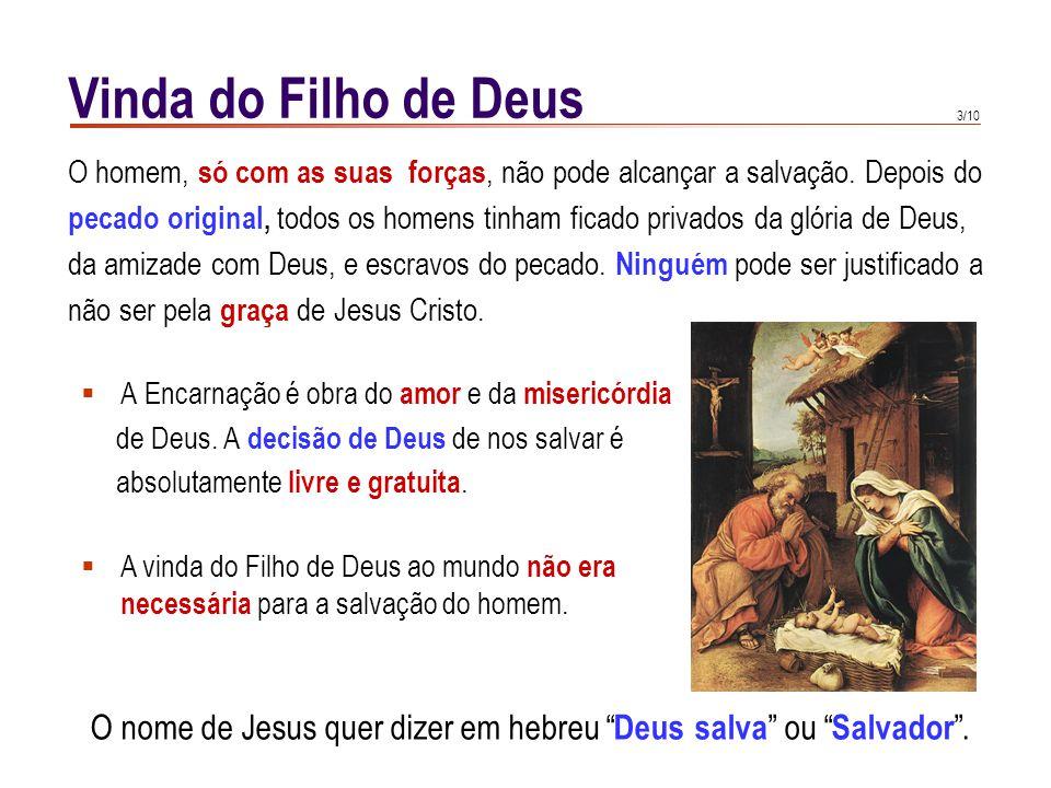 3/10 Vinda do Filho de Deus  A Encarnação é obra do amor e da misericórdia de Deus. A decisão de Deus de nos salvar é absolutamente livre e gratuita.