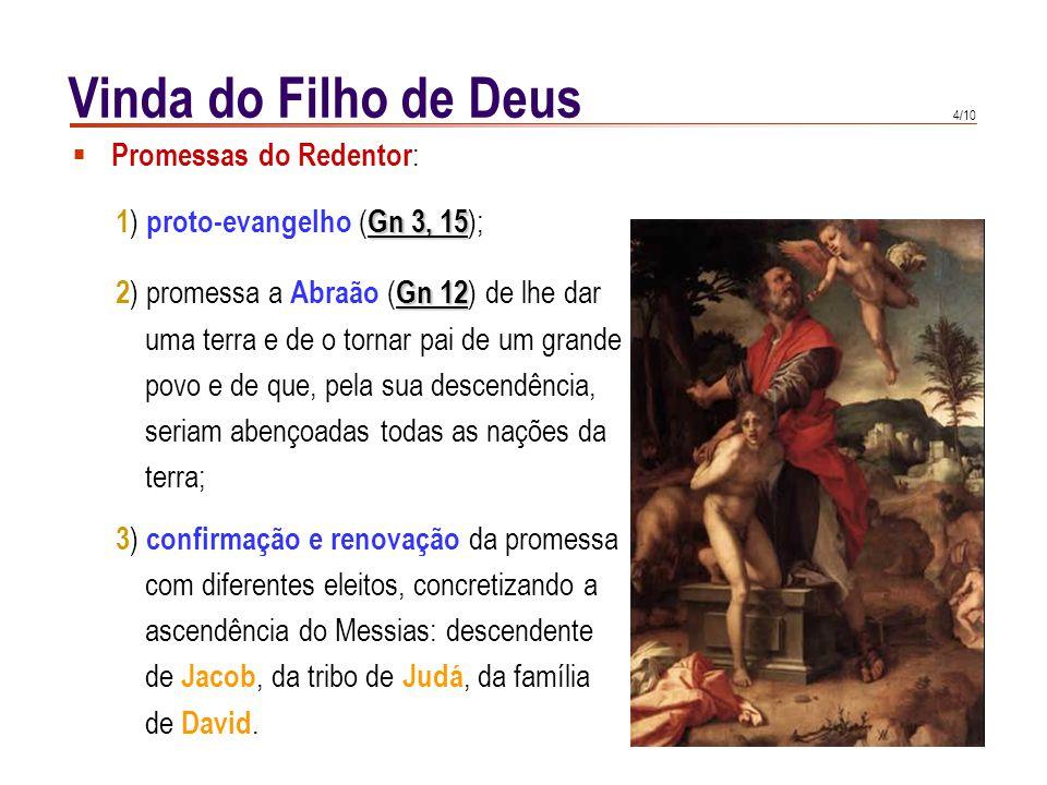 4/10  Promessas do Redentor : Gn 3, 15 1 ) proto-evangelho ( Gn 3, 15 ); Gn 12 2 ) promessa a Abraão ( Gn 12 ) de lhe dar uma terra e de o tornar pai