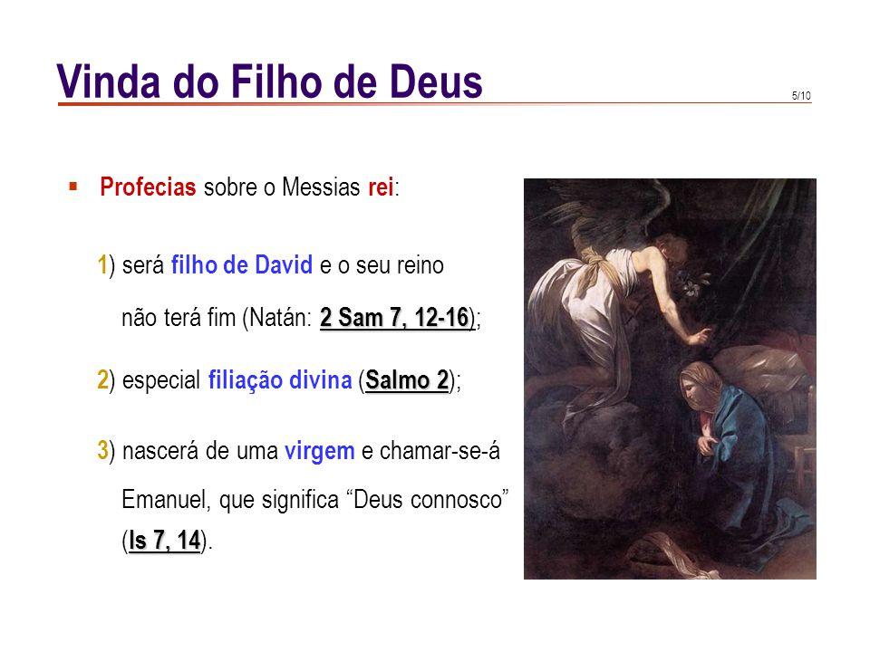 5/10  Profecias sobre o Messias rei : 1 ) será filho de David e o seu reino 2 Sam 7, 12-16 não terá fim (Natán: 2 Sam 7, 12-16 ); Salmo 2 2 ) especia