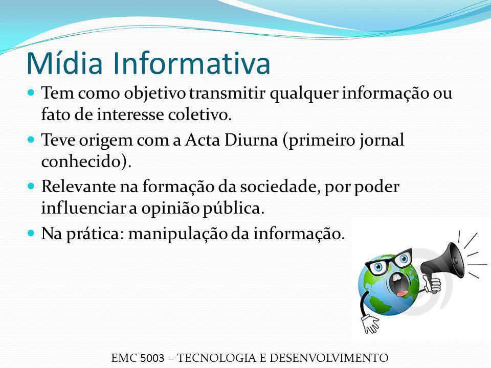 Mídia Informativa Tem como objetivo transmitir qualquer informação ou fato de interesse coletivo. Teve origem com a Acta Diurna (primeiro jornal conhe