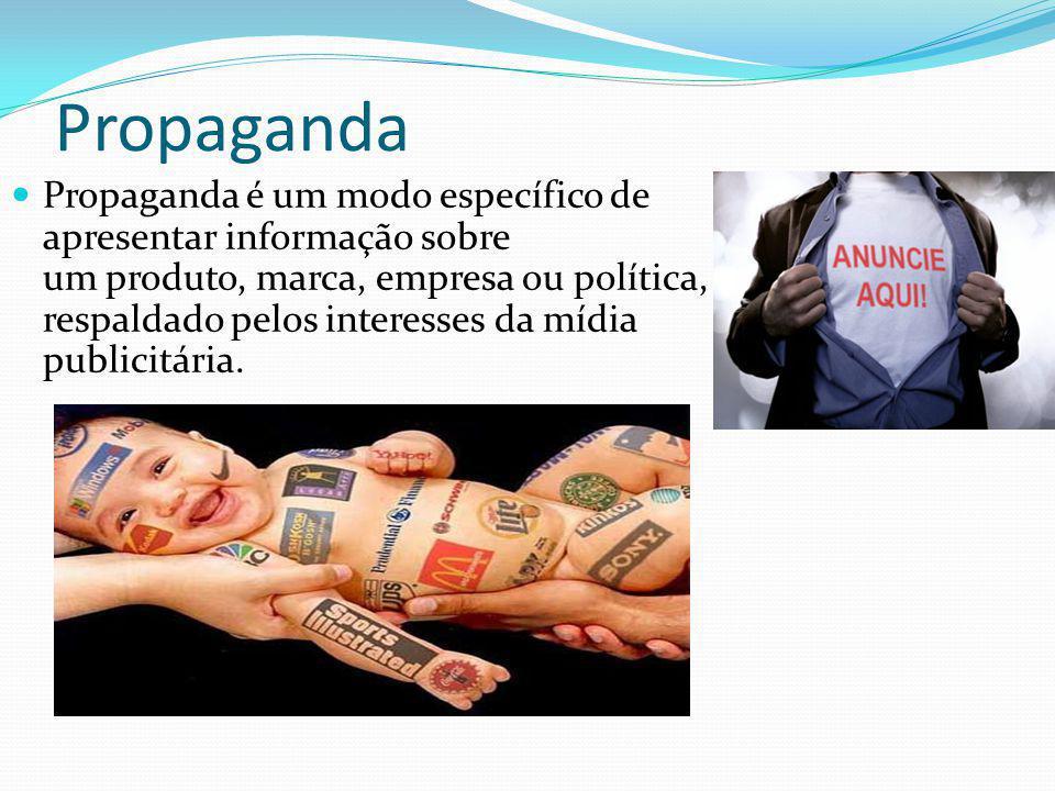Propaganda Propaganda é um modo específico de apresentar informação sobre um produto, marca, empresa ou política, respaldado pelos interesses da mídia