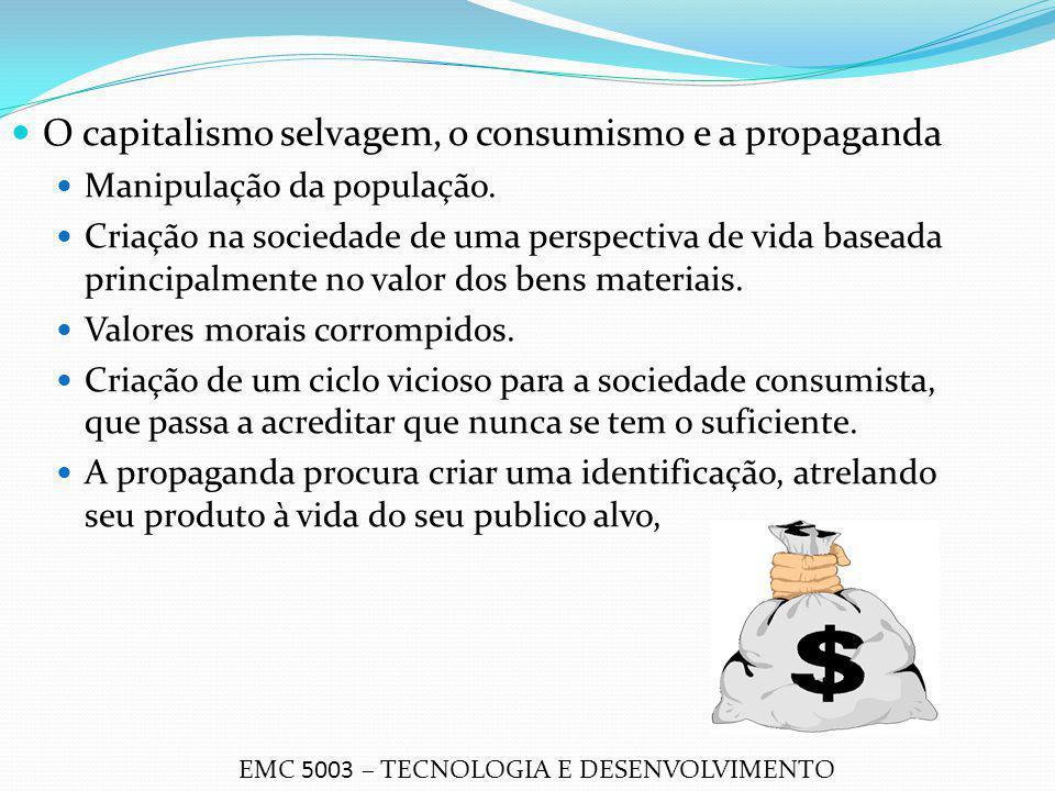 O capitalismo selvagem, o consumismo e a propaganda Manipulação da população. Criação na sociedade de uma perspectiva de vida baseada principalmente n