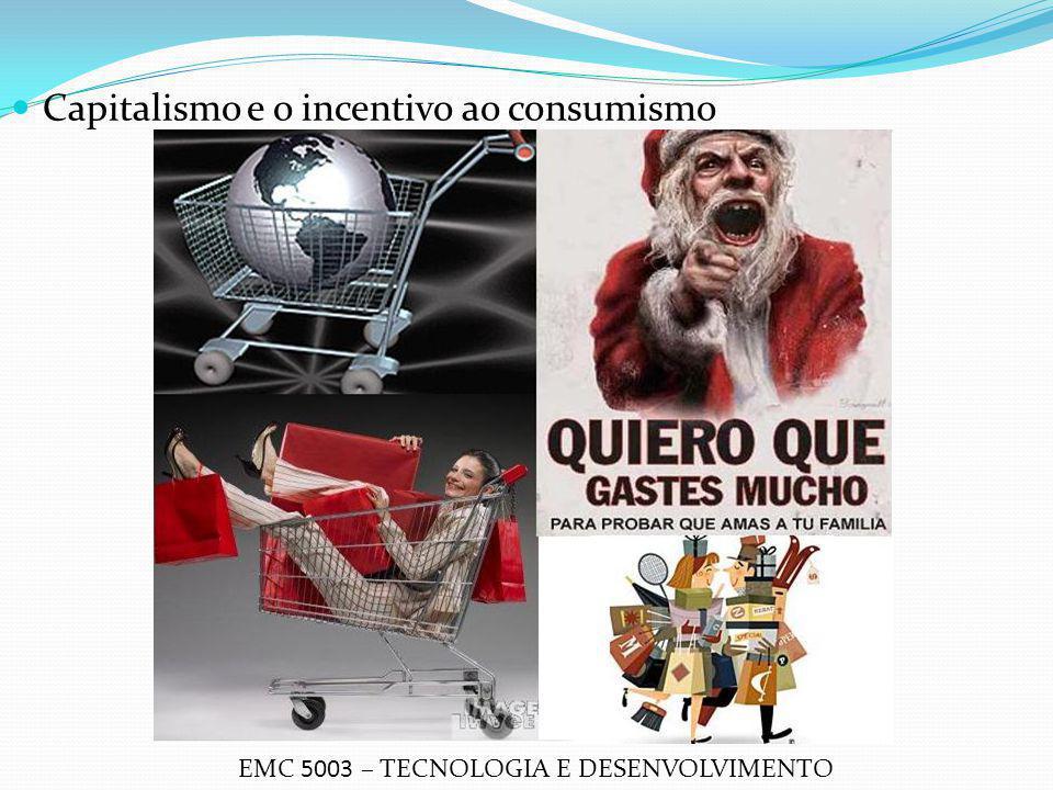 Capitalismo e o incentivo ao consumismo EMC 5003 – TECNOLOGIA E DESENVOLVIMENTO
