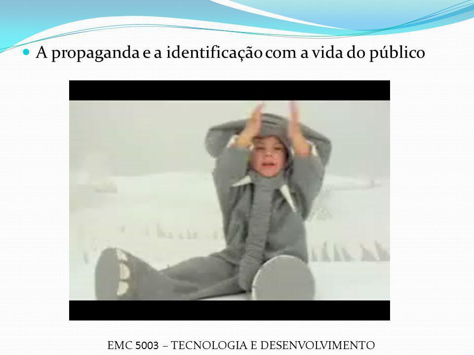 A propaganda e a identificação com a vida do público EMC 5003 – TECNOLOGIA E DESENVOLVIMENTO