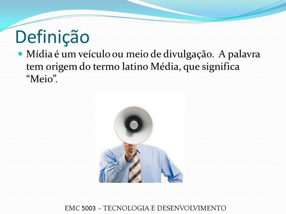 """Definição Mídia é um veículo ou meio de divulgação. A palavra tem origem do termo latino Média, que significa """"Meio"""". EMC 5003 – TECNOLOGIA E DESENVOL"""