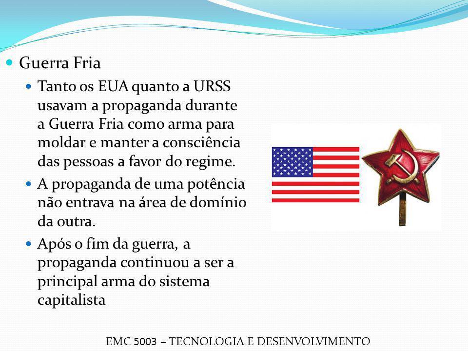 Guerra Fria Tanto os EUA quanto a URSS usavam a propaganda durante a Guerra Fria como arma para moldar e manter a consciência das pessoas a favor do r