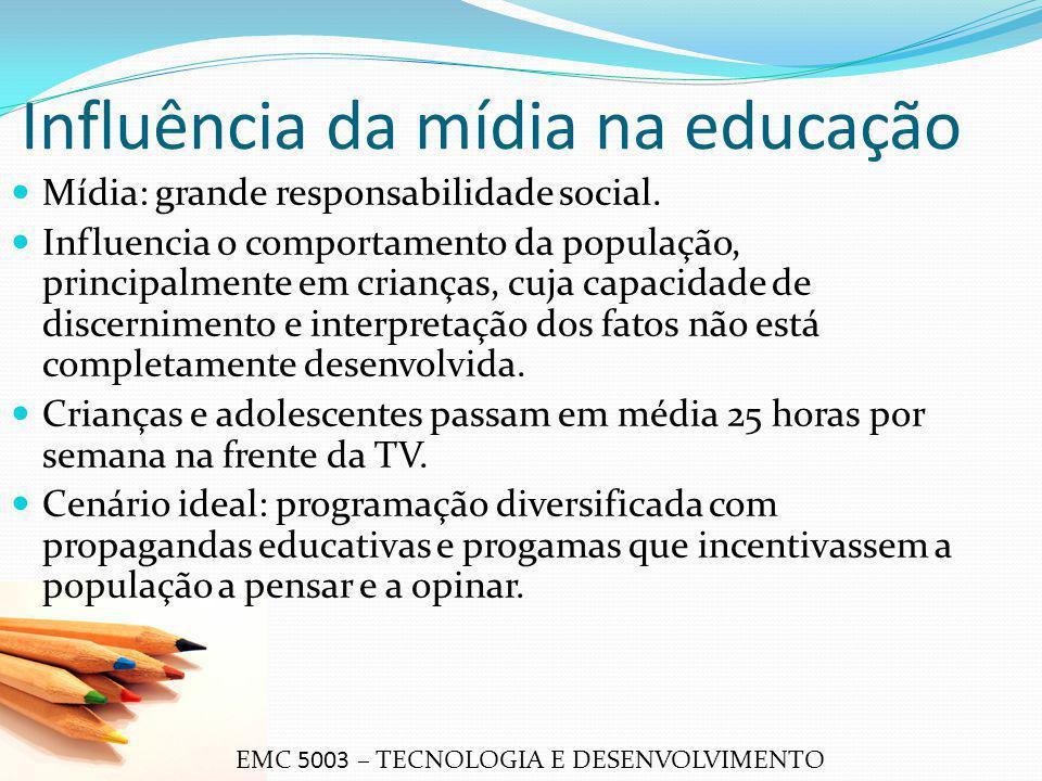 Influência da mídia na educação Mídia: grande responsabilidade social. Influencia o comportamento da população, principalmente em crianças, cuja capac