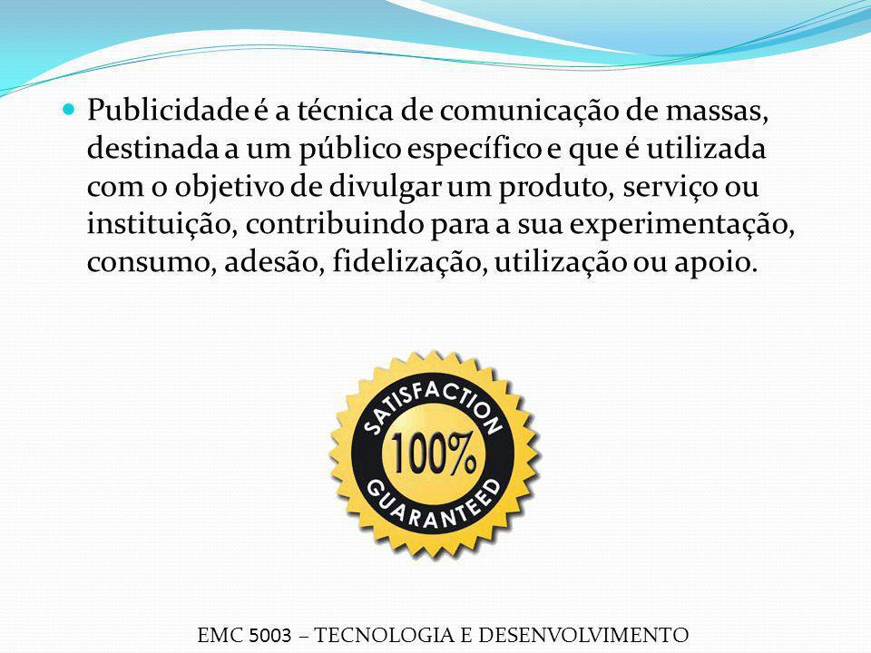 Publicidade é a técnica de comunicação de massas, destinada a um público específico e que é utilizada com o objetivo de divulgar um produto, serviço o