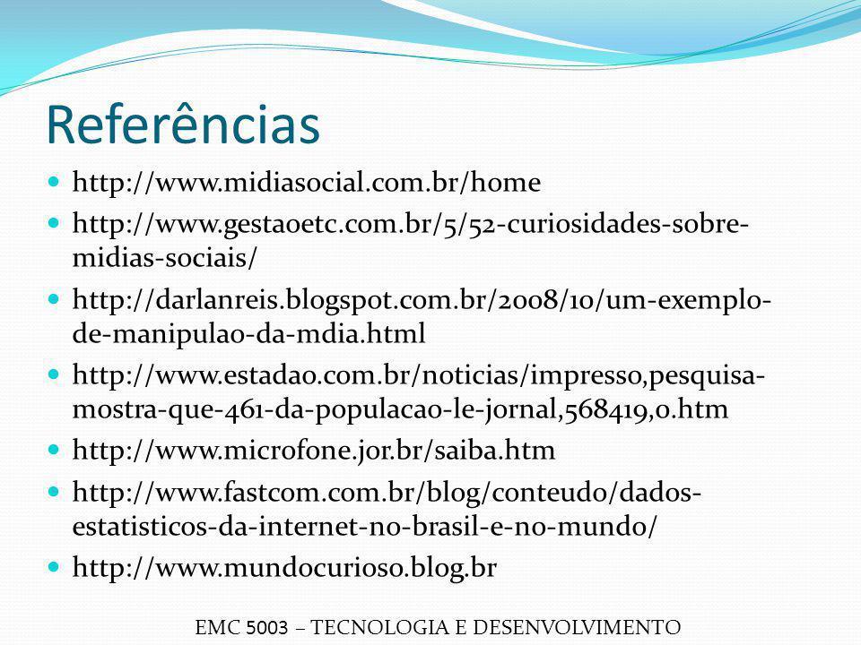 Referências http://www.midiasocial.com.br/home http://www.gestaoetc.com.br/5/52-curiosidades-sobre- midias-sociais/ http://darlanreis.blogspot.com.br/