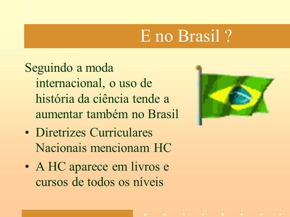 E no Brasil ? Seguindo a moda internacional, o uso de história da ciência tende a aumentar também no Brasil Diretrizes Curriculares Nacionais menciona