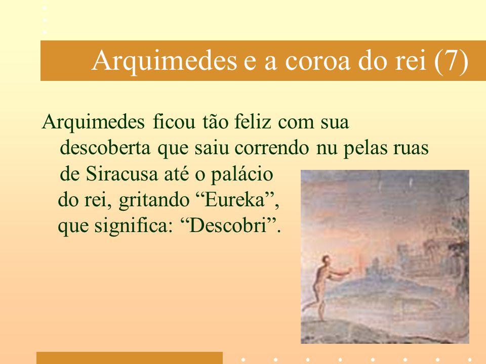 Arquimedes e a coroa do rei (7) Arquimedes ficou tão feliz com sua descoberta que saiu correndo nu pelas ruas de Siracusa até o palácio do rei, gritan