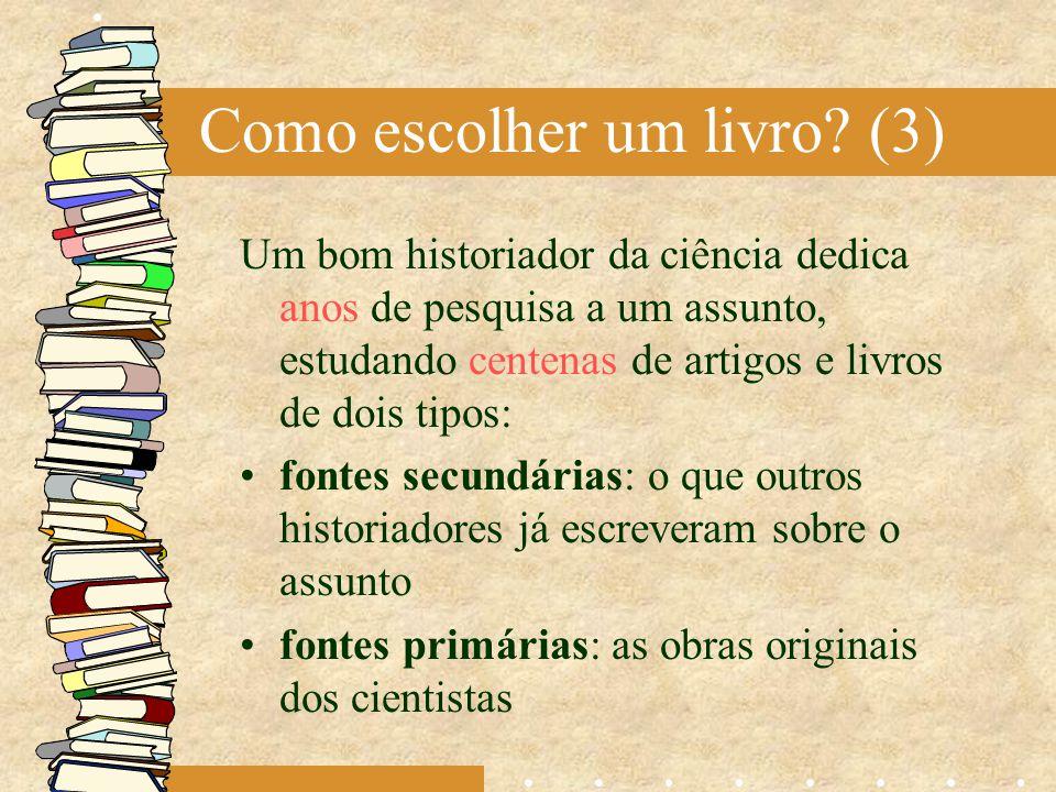 Como escolher um livro? (3) Um bom historiador da ciência dedica anos de pesquisa a um assunto, estudando centenas de artigos e livros de dois tipos: