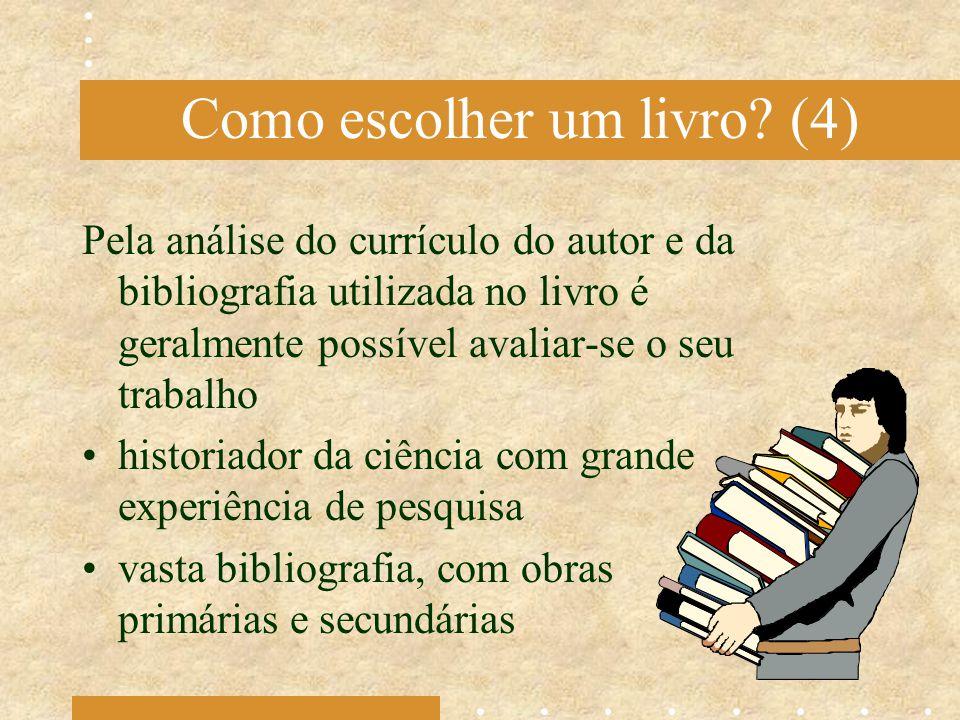 Como escolher um livro? (4) Pela análise do currículo do autor e da bibliografia utilizada no livro é geralmente possível avaliar-se o seu trabalho hi