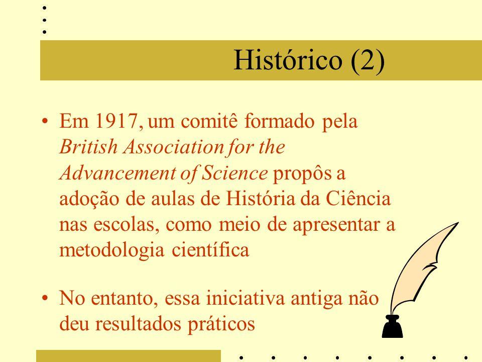 Histórico (2) Em 1917, um comitê formado pela British Association for the Advancement of Science propôs a adoção de aulas de História da Ciência nas e
