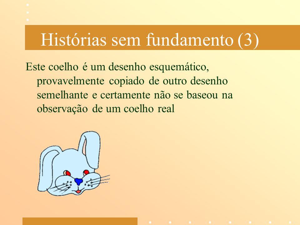 Histórias sem fundamento (3) Este coelho é um desenho esquemático, provavelmente copiado de outro desenho semelhante e certamente não se baseou na obs