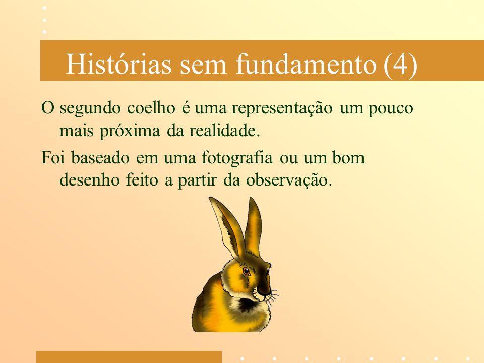 Histórias sem fundamento (4) O segundo coelho é uma representação um pouco mais próxima da realidade. Foi baseado em uma fotografia ou um bom desenho