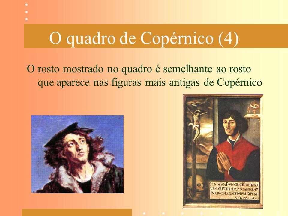 O quadro de Copérnico (4) O rosto mostrado no quadro é semelhante ao rosto que aparece nas figuras mais antigas de Copérnico