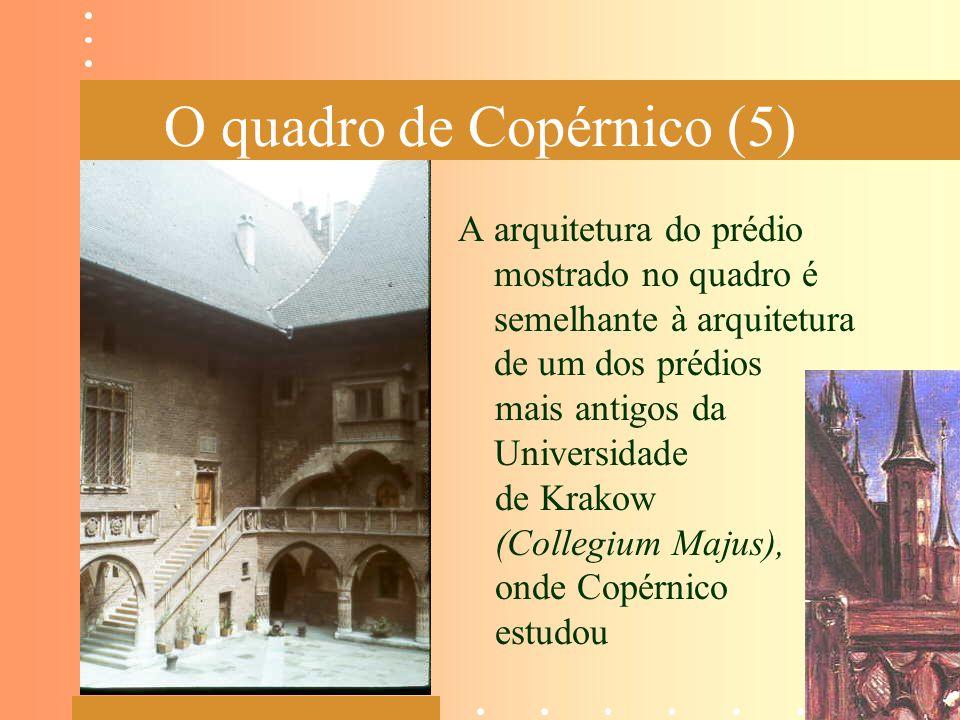 O quadro de Copérnico (5) A arquitetura do prédio mostrado no quadro é semelhante à arquitetura de um dos prédios mais antigos da Universidade de Krak