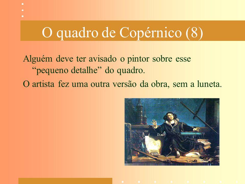 """O quadro de Copérnico (8) Alguém deve ter avisado o pintor sobre esse """"pequeno detalhe"""" do quadro. O artista fez uma outra versão da obra, sem a lunet"""