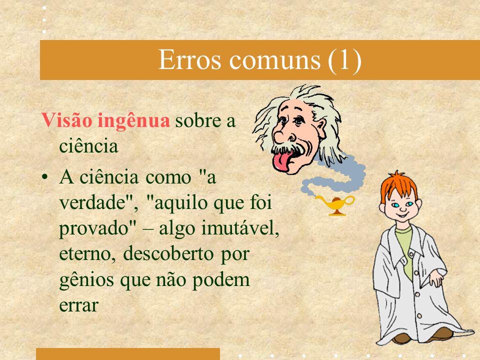 Erros comuns (1) Visão ingênua sobre a ciência A ciência como