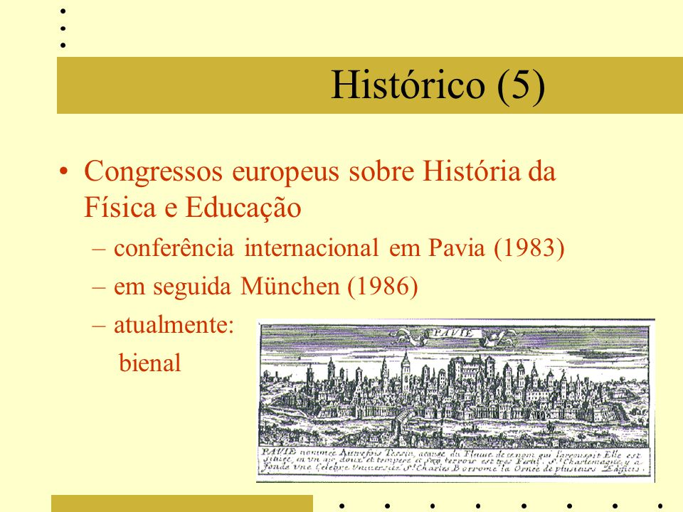 Histórico (5) Congressos europeus sobre História da Física e Educação –conferência internacional em Pavia (1983) –em seguida München (1986) –atualment