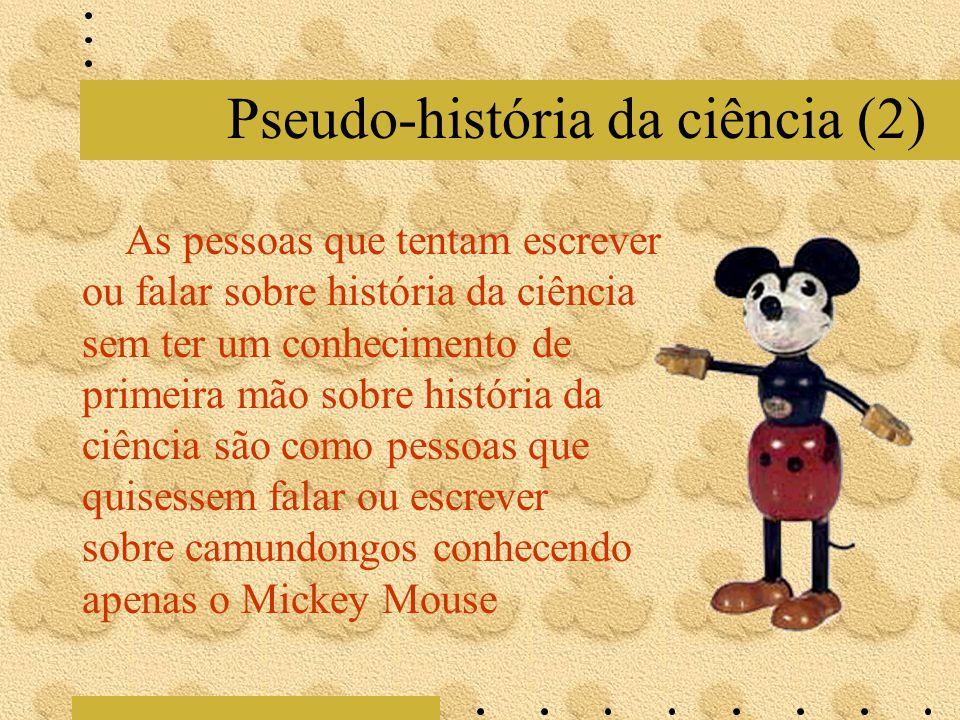 Pseudo-história da ciência (2) As pessoas que tentam escrever ou falar sobre história da ciência sem ter um conhecimento de primeira mão sobre históri