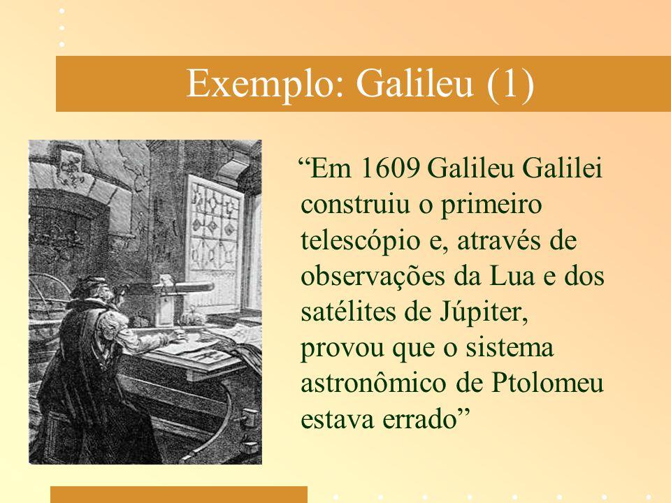 """Exemplo: Galileu (1) """"Em 1609 Galileu Galilei construiu o primeiro telescópio e, através de observações da Lua e dos satélites de Júpiter, provou que"""