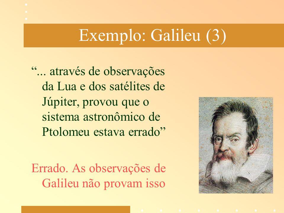 """Exemplo: Galileu (3) """"... através de observações da Lua e dos satélites de Júpiter, provou que o sistema astronômico de Ptolomeu estava errado"""" Errado"""