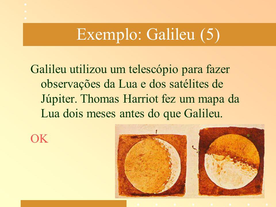 Exemplo: Galileu (5) Galileu utilizou um telescópio para fazer observações da Lua e dos satélites de Júpiter. Thomas Harriot fez um mapa da Lua dois m
