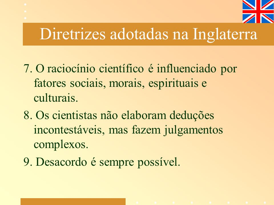 7. O raciocínio científico é influenciado por fatores sociais, morais, espirituais e culturais. 8. Os cientistas não elaboram deduções incontestáveis,