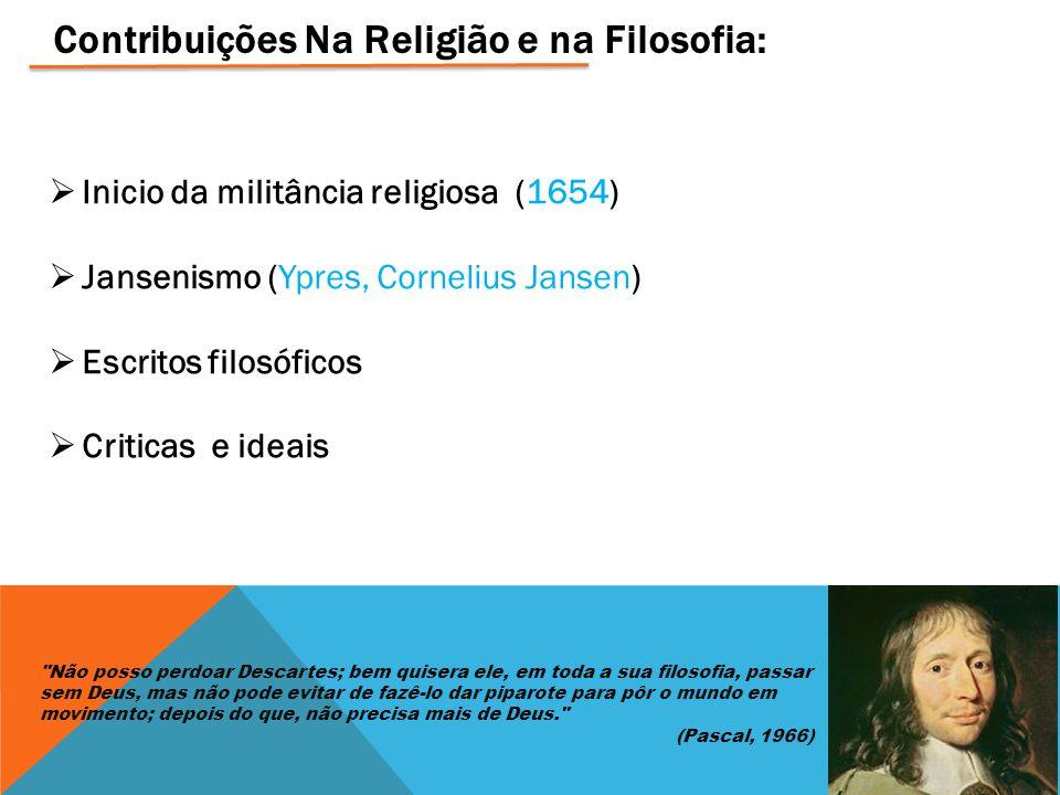 Contribuições Na Religião e na Filosofia:  Inicio da militância religiosa (1654)  Jansenismo (Ypres, Cornelius Jansen)  Escritos filosóficos  Crit