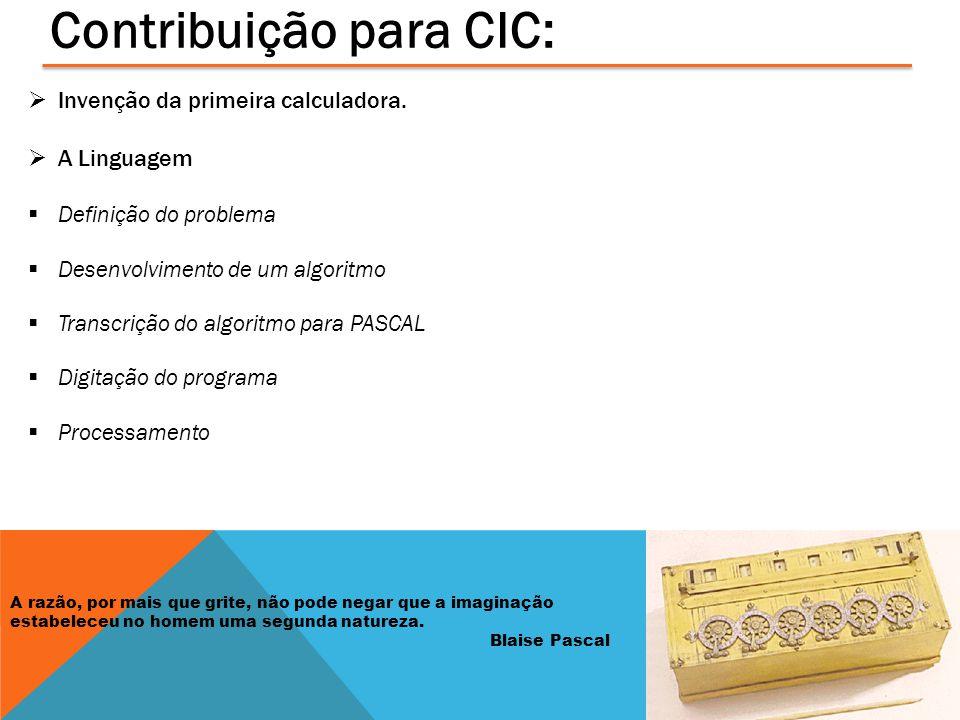 Contribuição para CIC:  Invenção da primeira calculadora.  A Linguagem  Definição do problema  Desenvolvimento de um algoritmo  Transcrição do al