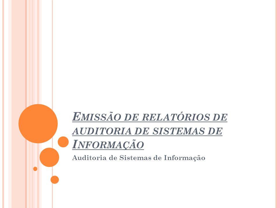 E MISSÃO DE R ELATÓRIOS Vários relatórios são emitidos a partir dos trabalhos de auditoria.