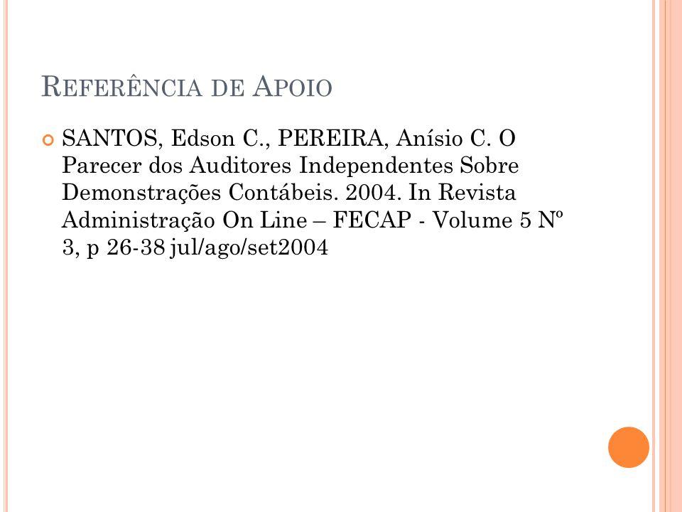 R EFERÊNCIA DE A POIO SANTOS, Edson C., PEREIRA, Anísio C. O Parecer dos Auditores Independentes Sobre Demonstrações Contábeis. 2004. In Revista Admin