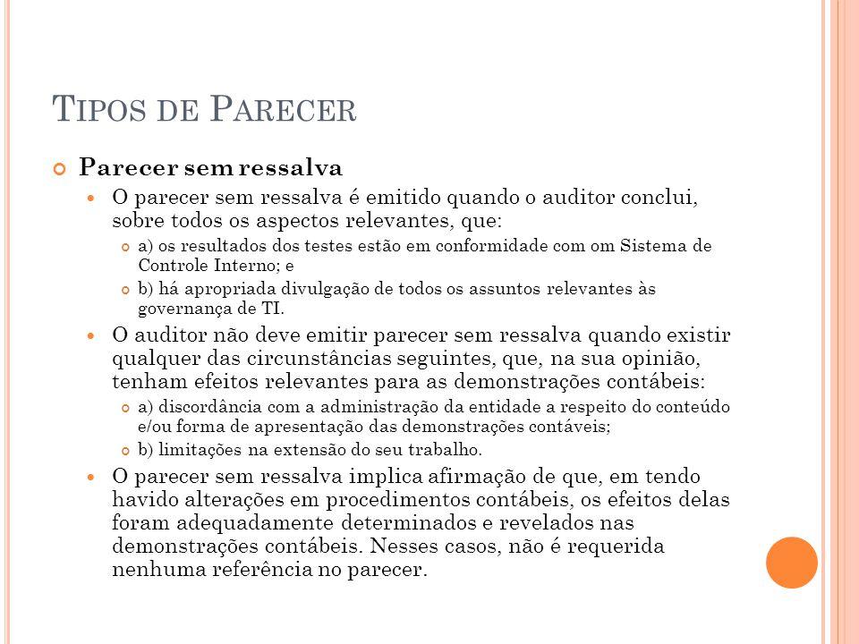 T IPOS DE P ARECER Parecer sem ressalva O parecer sem ressalva é emitido quando o auditor conclui, sobre todos os aspectos relevantes, que: a) os resu
