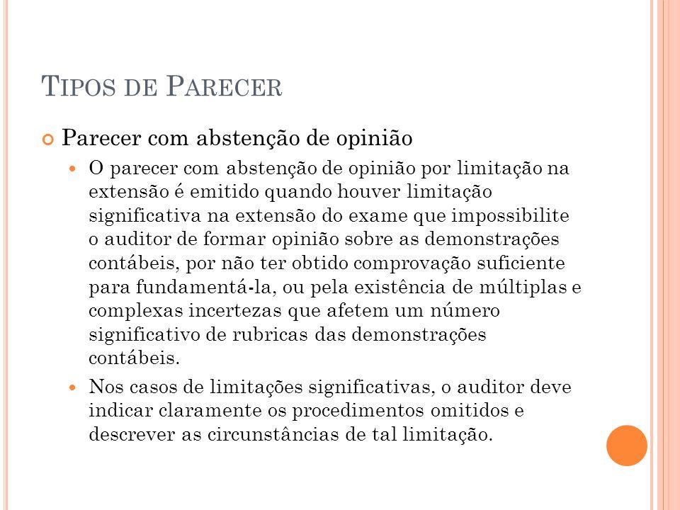 T IPOS DE P ARECER Parecer com abstenção de opinião O parecer com abstenção de opinião por limitação na extensão é emitido quando houver limitação sig