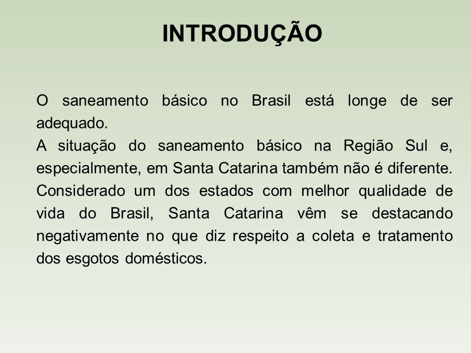 INTRODUÇÃO O saneamento básico no Brasil está longe de ser adequado.