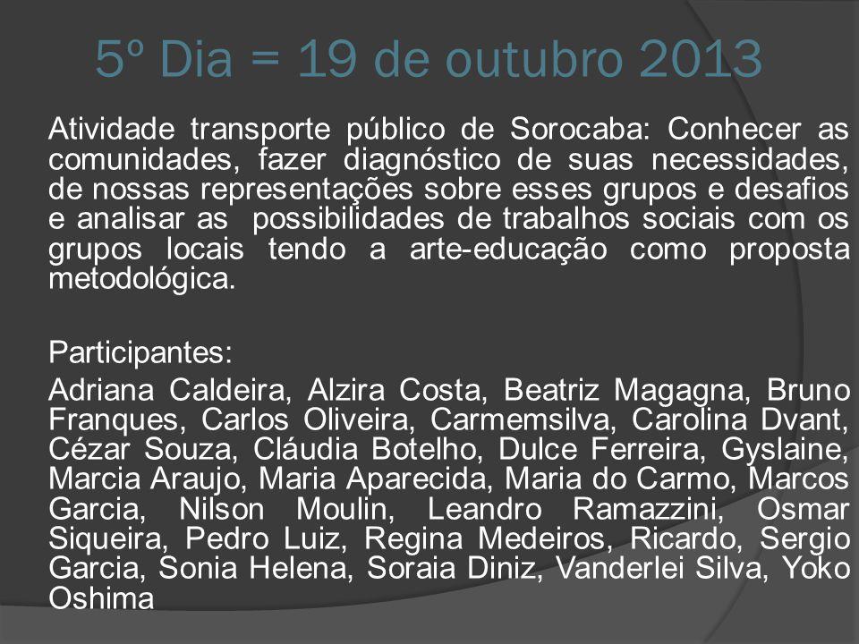 5º Dia = 19 de outubro 2013 Atividade transporte público de Sorocaba: Conhecer as comunidades, fazer diagnóstico de suas necessidades, de nossas repre