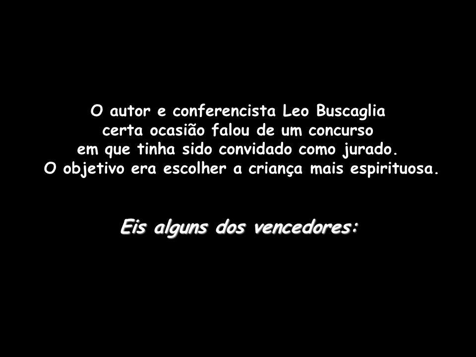 O autor e conferencista Leo Buscaglia certa ocasião falou de um concurso em que tinha sido convidado como jurado.