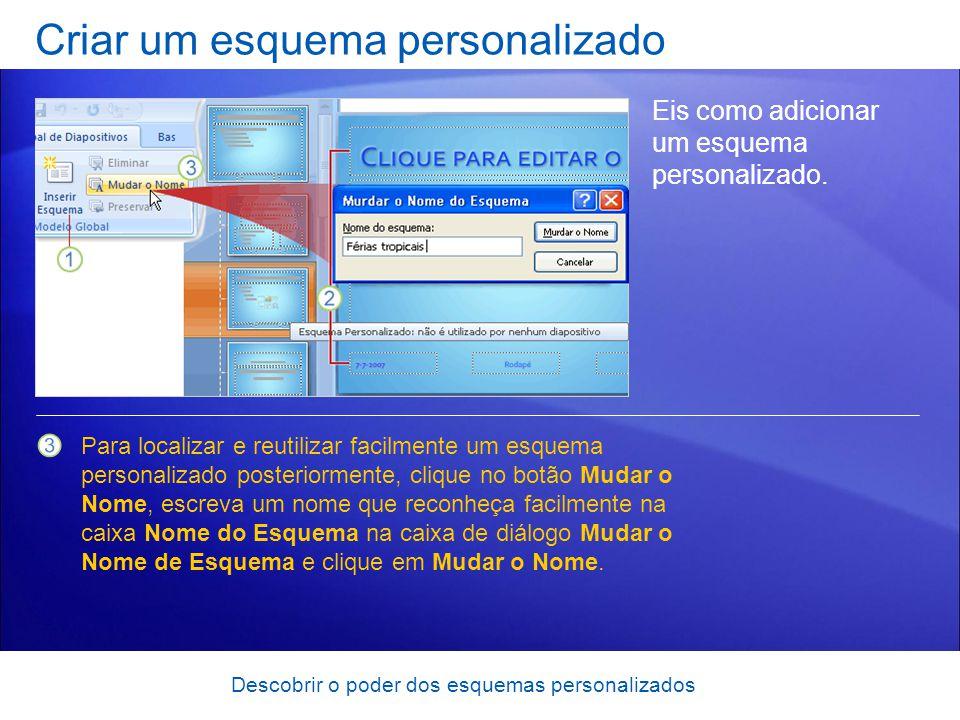 Descobrir o poder dos esquemas personalizados Criar um esquema personalizado Eis como adicionar um esquema personalizado. Para localizar e reutilizar
