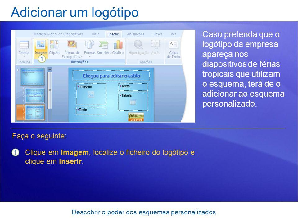 Descobrir o poder dos esquemas personalizados Adicionar um logótipo Caso pretenda que o logótipo da empresa apareça nos diapositivos de férias tropicais que utilizam o esquema, terá de o adicionar ao esquema personalizado.