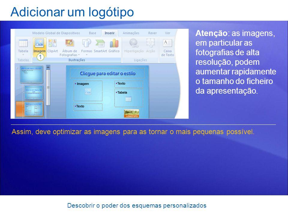 Descobrir o poder dos esquemas personalizados Adicionar um logótipo Atenção: as imagens, em particular as fotografias de alta resolução, podem aumentar rapidamente o tamanho do ficheiro da apresentação.