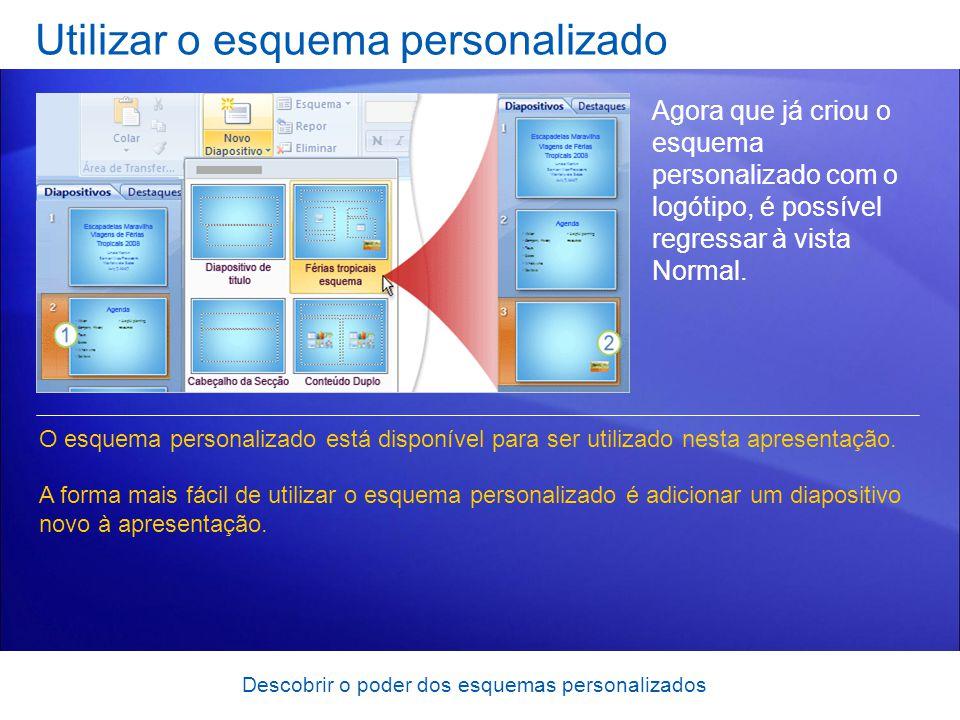 Descobrir o poder dos esquemas personalizados Utilizar o esquema personalizado Agora que já criou o esquema personalizado com o logótipo, é possível r