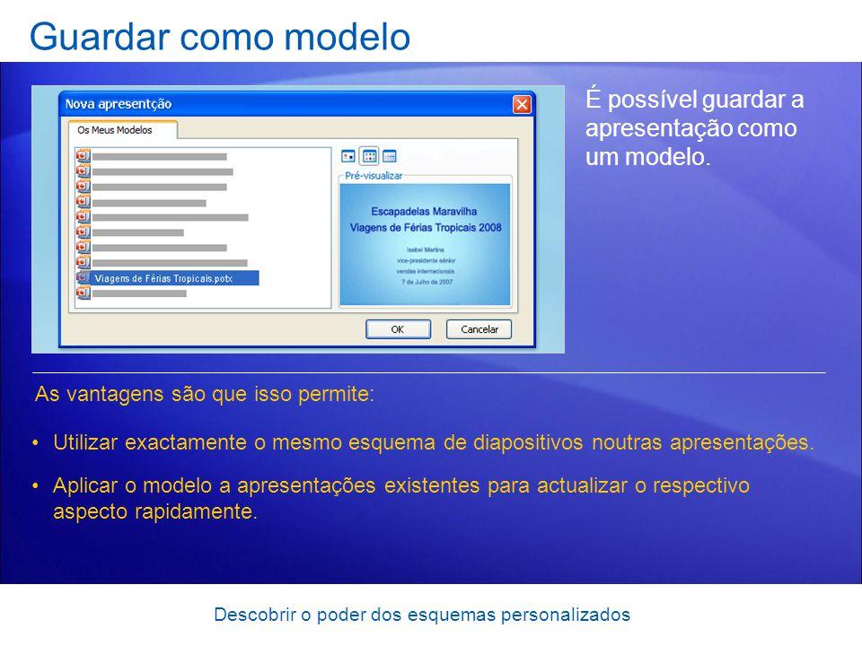 Descobrir o poder dos esquemas personalizados Guardar como modelo É possível guardar a apresentação como um modelo.