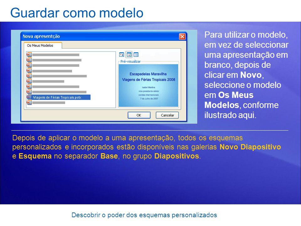 Descobrir o poder dos esquemas personalizados Guardar como modelo Para utilizar o modelo, em vez de seleccionar uma apresentação em branco, depois de clicar em Novo, seleccione o modelo em Os Meus Modelos, conforme ilustrado aqui.