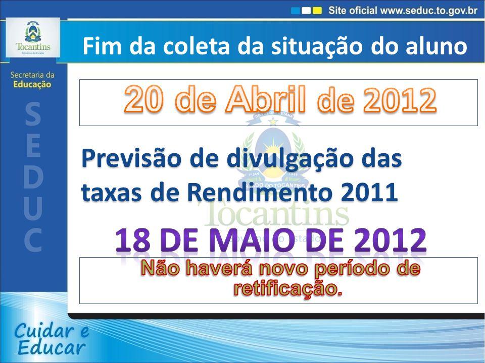 Fim da coleta da situação do aluno Previsão de divulgação das taxas de Rendimento 2011