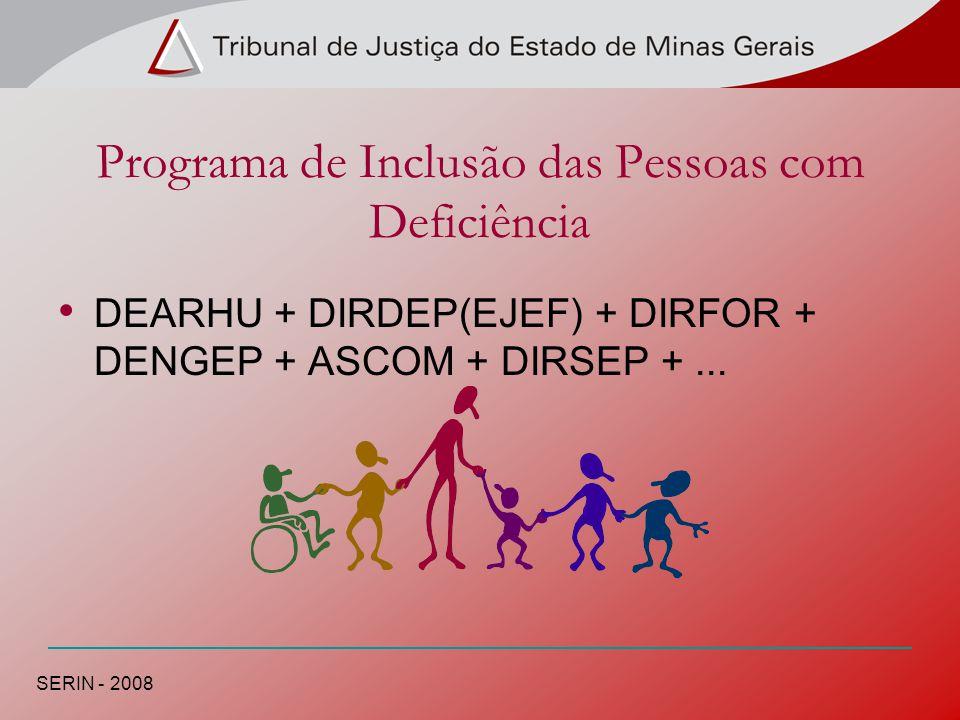 Programa de Inclusão das Pessoas com Deficiência DEARHU + DIRDEP(EJEF) + DIRFOR + DENGEP + ASCOM + DIRSEP +... SERIN - 2008