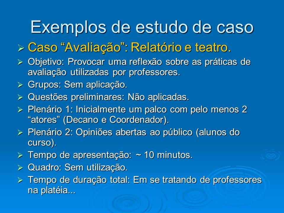 """Exemplos de estudo de caso  Caso """"Avaliação"""": Relatório e teatro.  Objetivo: Provocar uma reflexão sobre as práticas de avaliação utilizadas por pro"""