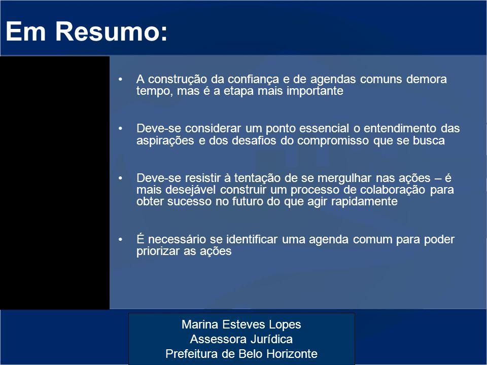 Marina Esteves Lopes Assessora Jurídica Prefeitura de Belo Horizonte Em Resumo: A construção da confiança e de agendas comuns demora tempo, mas é a et